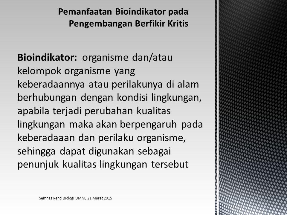 Bioindikator: organisme dan/atau kelompok organisme yang keberadaannya atau perilakunya di alam berhubungan dengan kondisi lingkungan, apabila terjadi