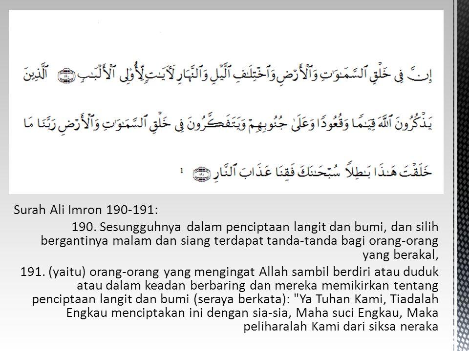 Surah Ali Imron 190-191: 190. Sesungguhnya dalam penciptaan langit dan bumi, dan silih bergantinya malam dan siang terdapat tanda-tanda bagi orang-ora