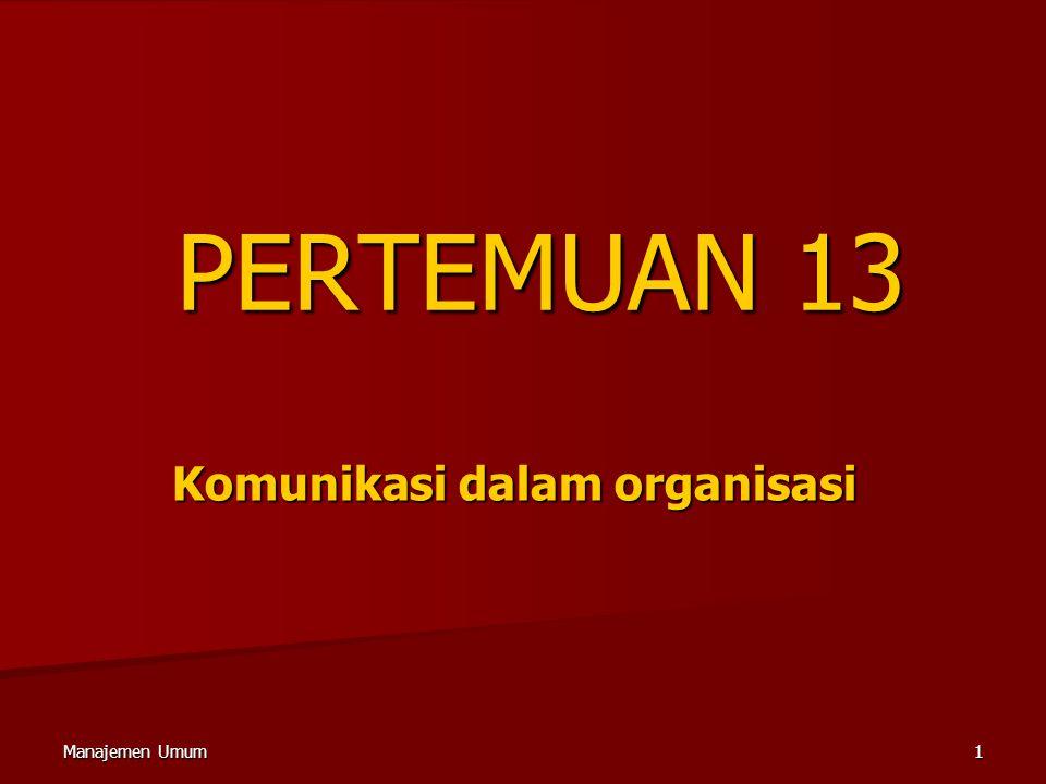 Manajemen Umum1 PERTEMUAN 13 Komunikasi dalam organisasi