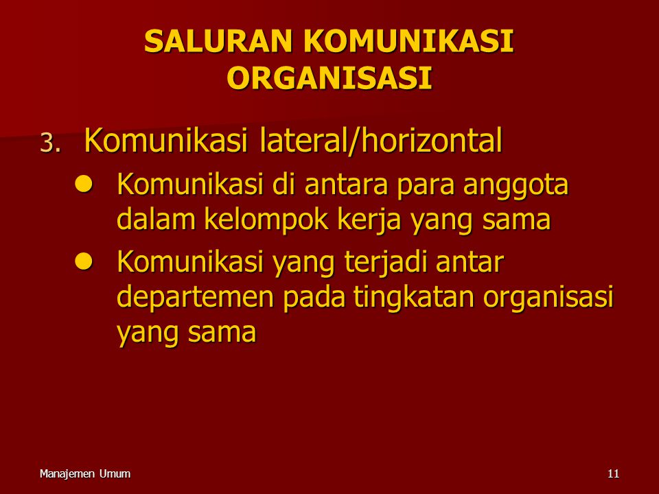 Manajemen Umum11 3. Komunikasi lateral/horizontal Komunikasi di antara para anggota dalam kelompok kerja yang sama Komunikasi di antara para anggota d