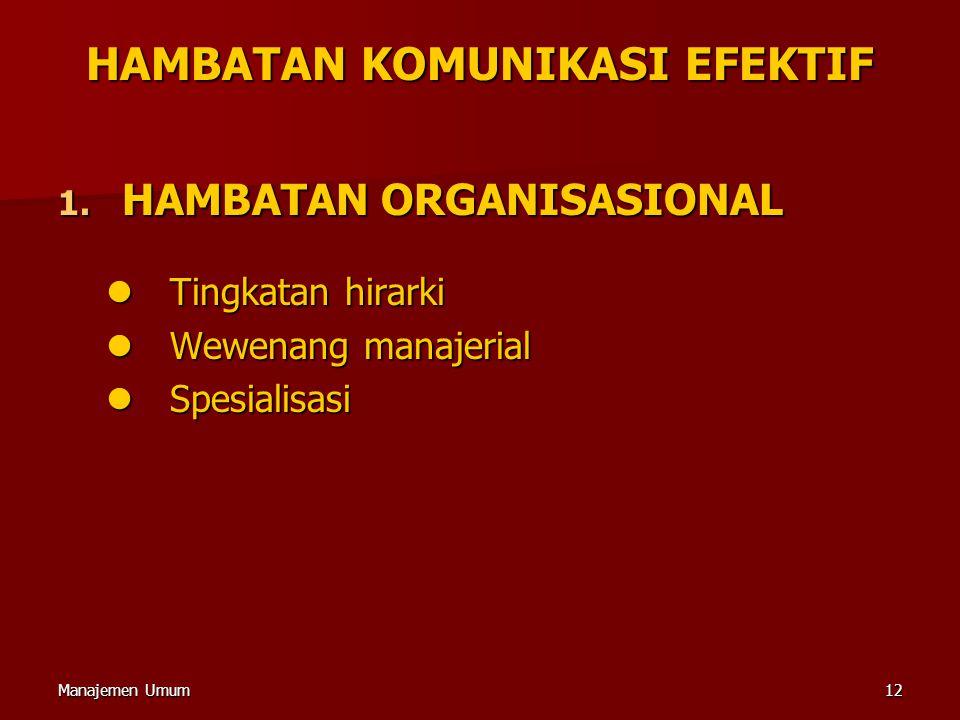 Manajemen Umum12 HAMBATAN KOMUNIKASI EFEKTIF 1. HAMBATAN ORGANISASIONAL Tingkatan hirarki Tingkatan hirarki Wewenang manajerial Wewenang manajerial Sp