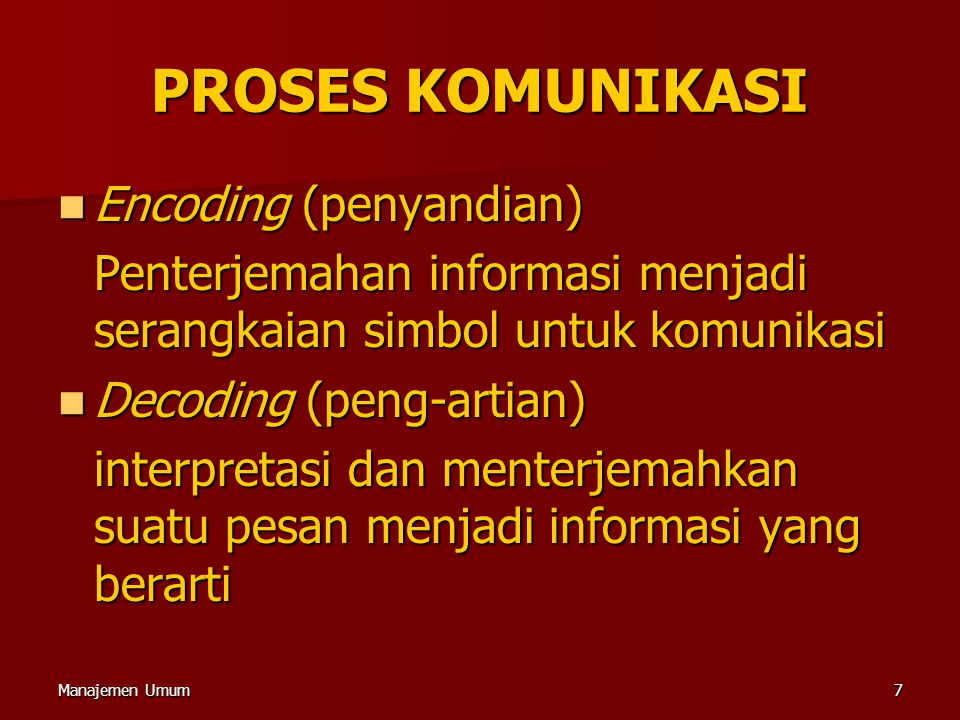Manajemen Umum7 Encoding (penyandian) Encoding (penyandian) Penterjemahan informasi menjadi serangkaian simbol untuk komunikasi Decoding (peng-artian)