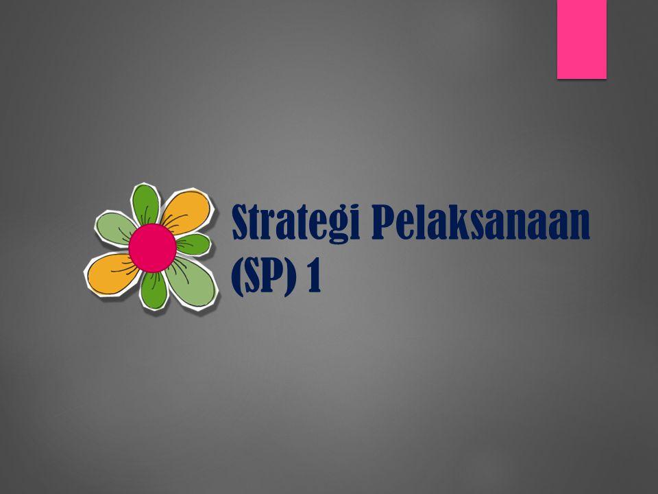 Strategi Pelaksanaan (SP) 1