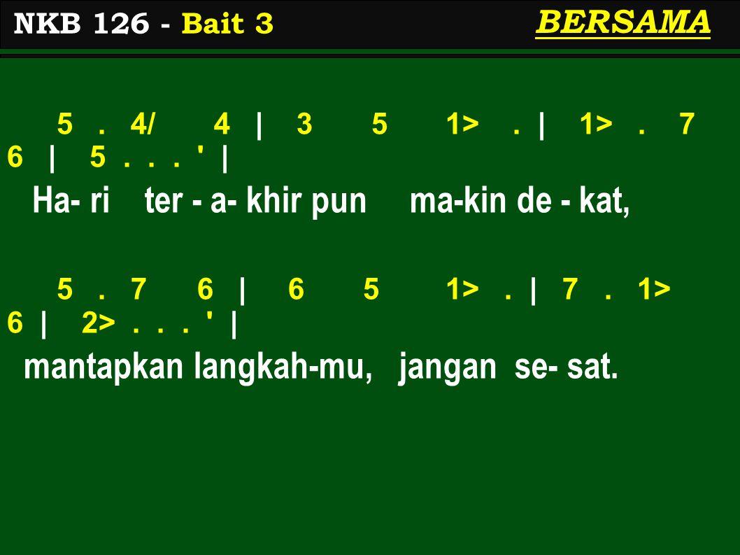 5. 4/ 4 | 3 5 1>. | 1>. 7 6 | 5... ' | Ha- ri ter - a- khir pun ma-kin de - kat, 5. 7 6 | 6 5 1>. | 7. 1> 6 | 2>... ' | mantapkan langkah-mu, jangan s