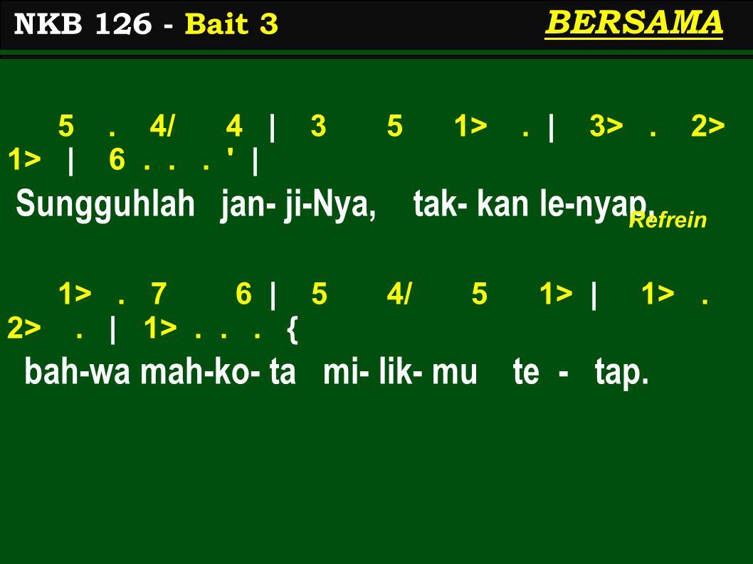 5. 4/ 4 | 3 5 1>. | 3>. 2> 1> | 6... ' | Sungguhlah jan- ji-Nya, tak- kan le-nyap, 1>. 7 6 | 5 4/ 5 1> | 1>. 2>. | 1>... { bah-wa mah-ko- ta mi- lik-