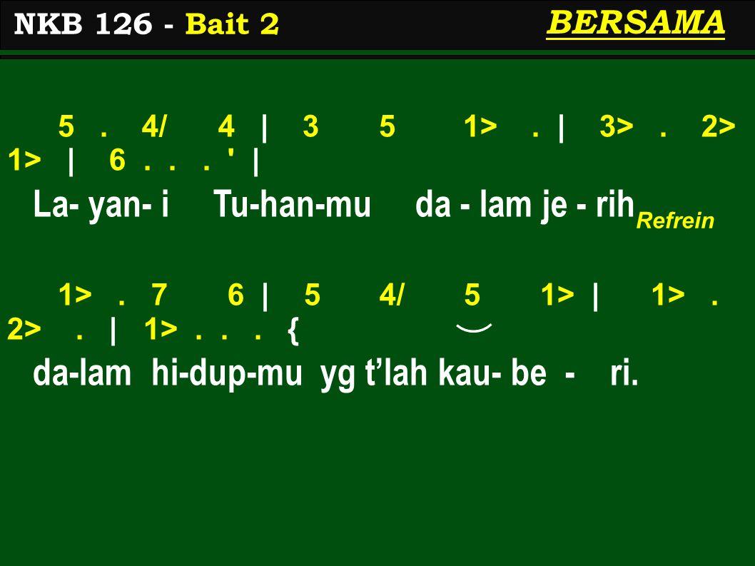 5. 4/ 4 | 3 5 1>. | 3>. 2> 1> | 6... ' | La- yan- i Tu-han-mu da - lam je - rih 1>. 7 6 | 5 4/ 5 1> | 1>. 2>. | 1>... { da-lam hi-dup-mu yg t'lah kau-