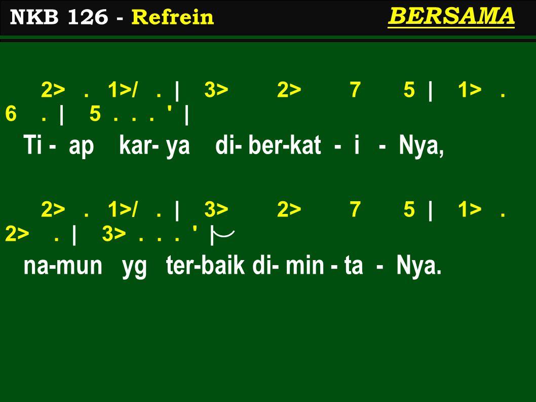 2>.1>/. | 3> 2> 7 5 | 1>. 6. | 5... | Ti - ap kar- ya di- ber-kat - i - Nya, 2>.