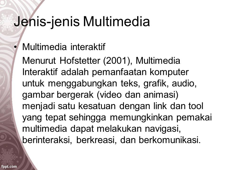 Jenis-jenis Multimedia Multimedia interaktif Menurut Hofstetter (2001), Multimedia Interaktif adalah pemanfaatan komputer untuk menggabungkan teks, gr