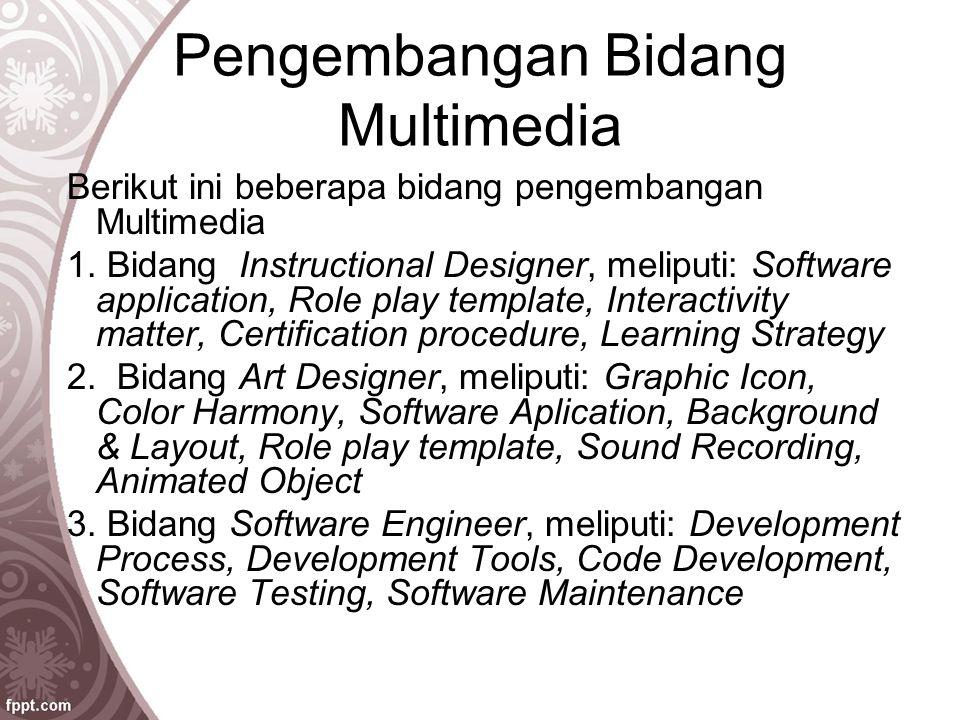 Pengembangan Bidang Multimedia Berikut ini beberapa bidang pengembangan Multimedia 1. Bidang Instructional Designer, meliputi: Software application, R