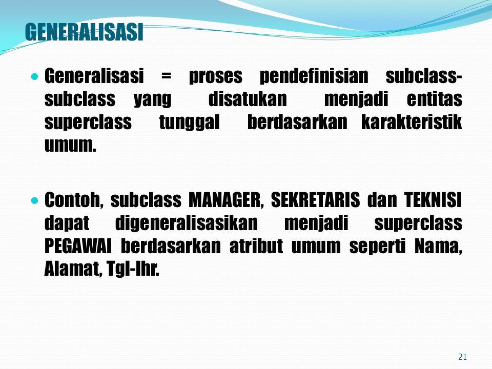 GENERALISASI Generalisasi = proses pendefinisian subclass- subclass yang disatukan menjadi entitas superclass tunggal berdasarkan karakteristik umum.