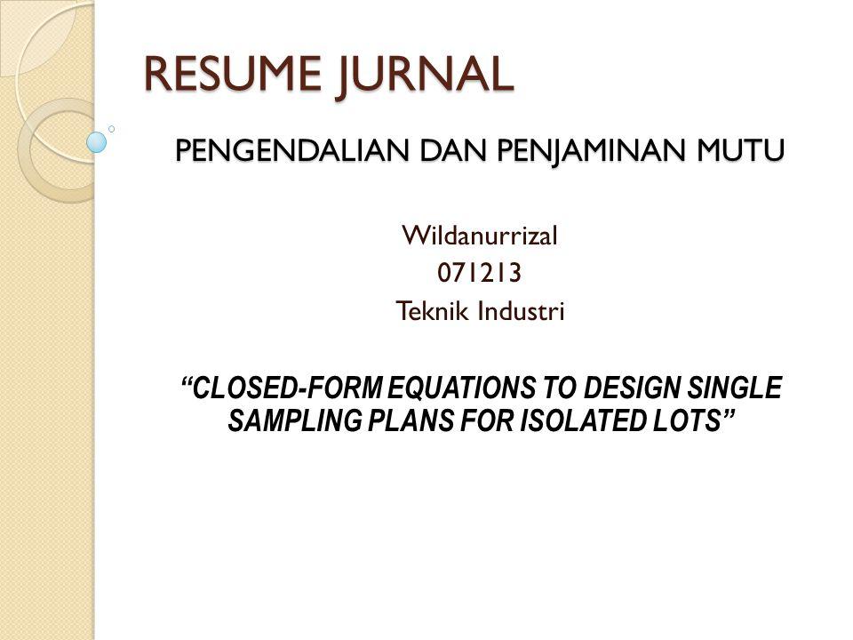 RESUME JURNAL Wildanurrizal 071213 Teknik Industri CLOSED-FORM EQUATIONS TO DESIGN SINGLE SAMPLING PLANS FOR ISOLATED LOTS PENGENDALIAN DAN PENJAMINAN MUTU