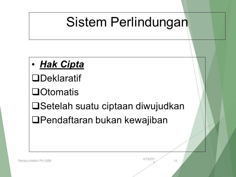 Sistem Perlindungan Hak Cipta  Deklaratif  Otomatis  Setelah suatu ciptaan diwujudkan  Pendaftaran bukan kewajiban 4/15/2015 Rahayu Hartini- FH UM
