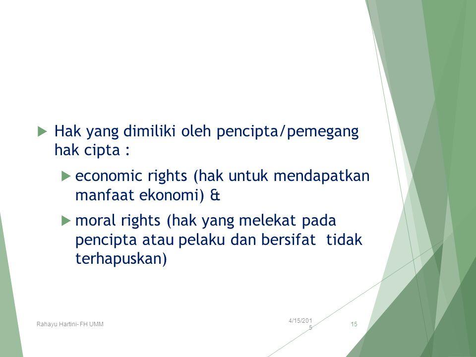  Hak yang dimiliki oleh pencipta/pemegang hak cipta :  economic rights (hak untuk mendapatkan manfaat ekonomi) &  moral rights (hak yang melekat pa