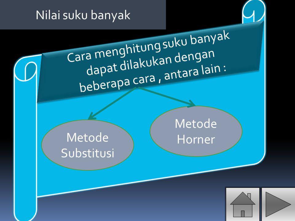 Cara menghitung suku banyak dapat dilakukan dengan beberapa cara, antara lain : Nilai suku banyak Metode Substitusi Metode Horner