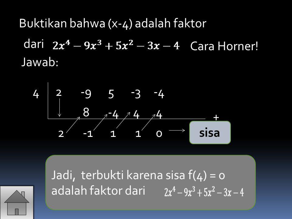 Buktikan bahwa (x-4) adalah faktor 42-4-35-9 -4448 0112 + sisa Jadi, terbukti karena sisa f(4) = 0 adalah faktor dari dari Cara Horner! Jawab:
