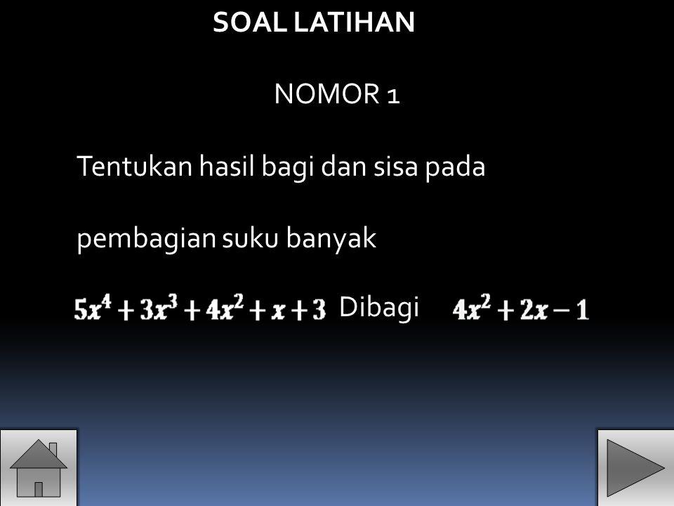 SOAL LATIHAN NOMOR 1 Tentukan hasil bagi dan sisa pada pembagian suku banyak Dibagi