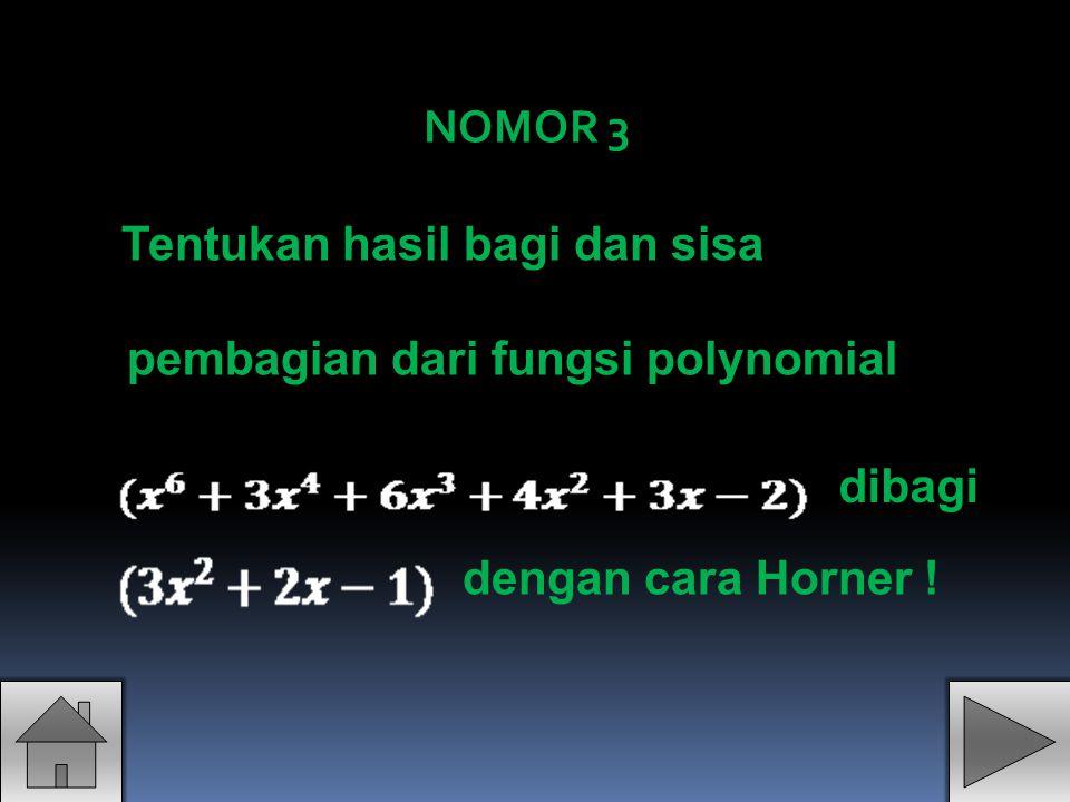 Tentukan hasil bagi dan sisa pembagian dari fungsi polynomial dibagi dengan cara Horner ! NOMOR 3