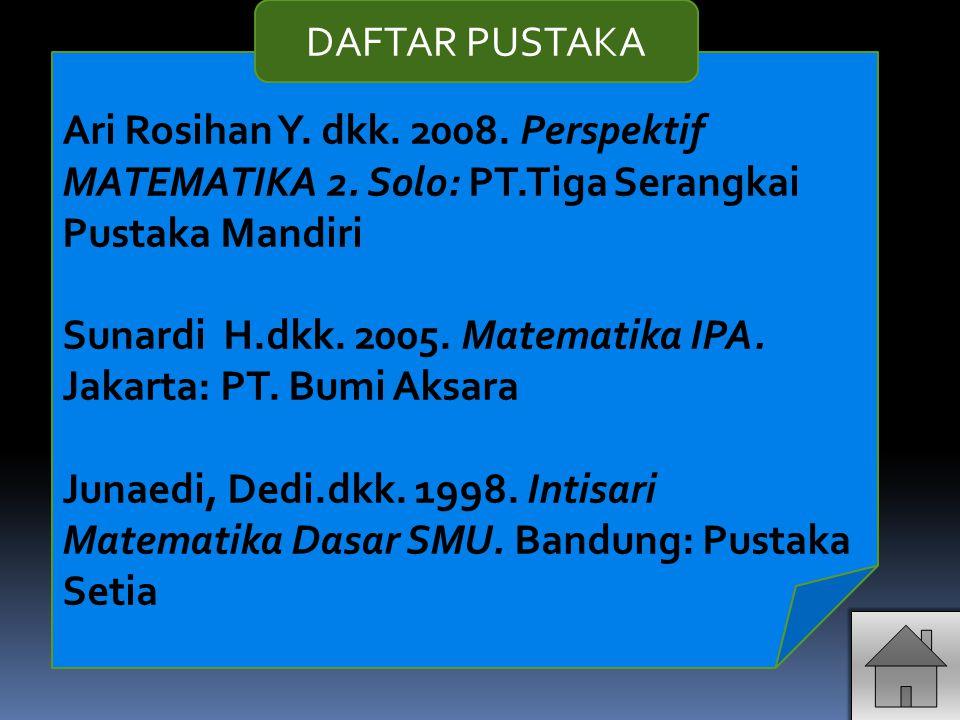 Ari Rosihan Y. dkk. 2008. Perspektif MATEMATIKA 2. Solo: PT.Tiga Serangkai Pustaka Mandiri Sunardi H.dkk. 2005. Matematika IPA. Jakarta: PT. Bumi Aksa
