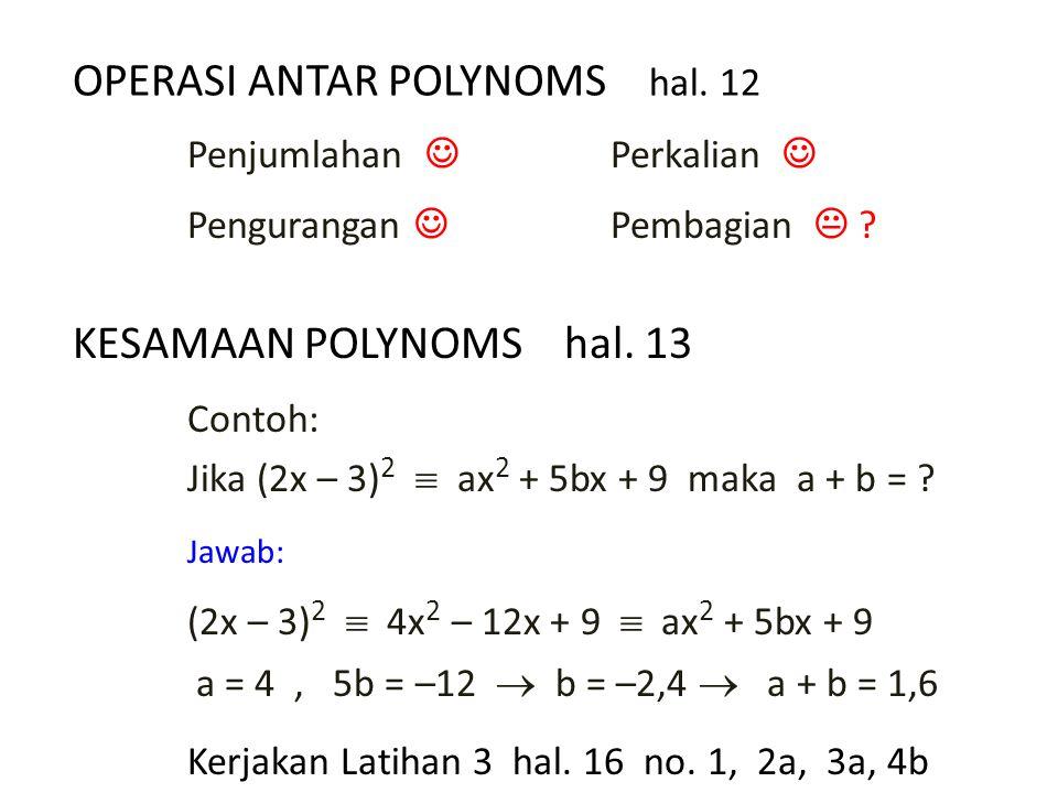 OPERASI ANTAR POLYNOMS hal.12 Penjumlahan Pengurangan Perkalian Pembagian  .