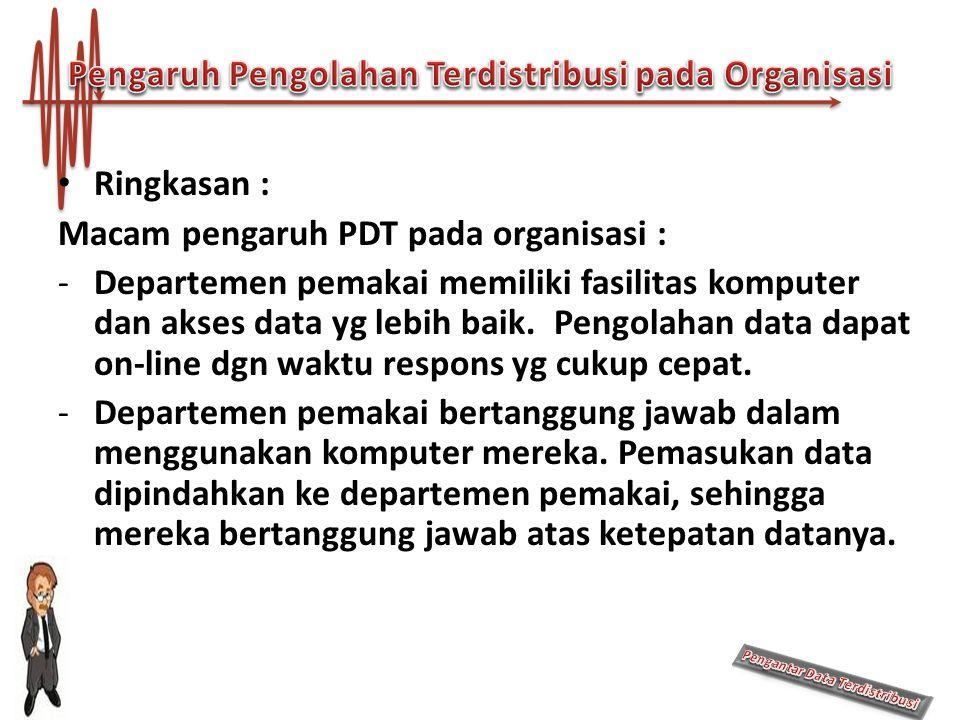Ringkasan : Macam pengaruh PDT pada organisasi : -Departemen pemakai memiliki fasilitas komputer dan akses data yg lebih baik. Pengolahan data dapat o
