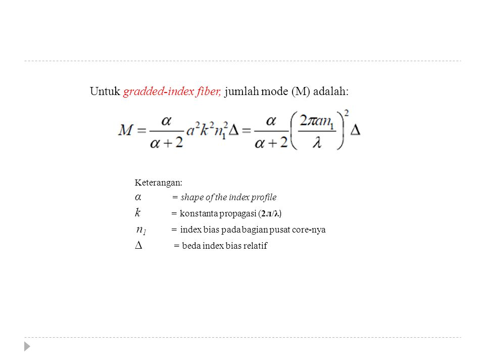 Untuk gradded-index fiber, jumlah mode (M) adalah: α = shape of the index profile Keterangan: k = konstanta propagasi (2л/λ ) n 1 = index bias pada ba