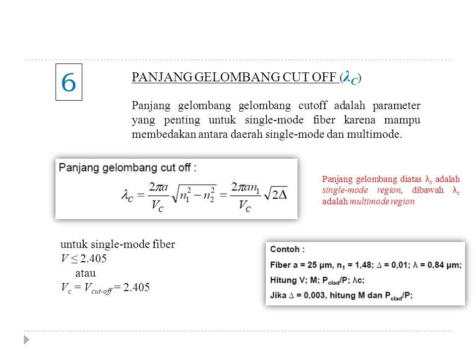 6 PANJANG GELOMBANG CUT OFF ( λ C ) Panjang gelombang gelombang cutoff adalah parameter yang penting untuk single-mode fiber karena mampu membedakan a