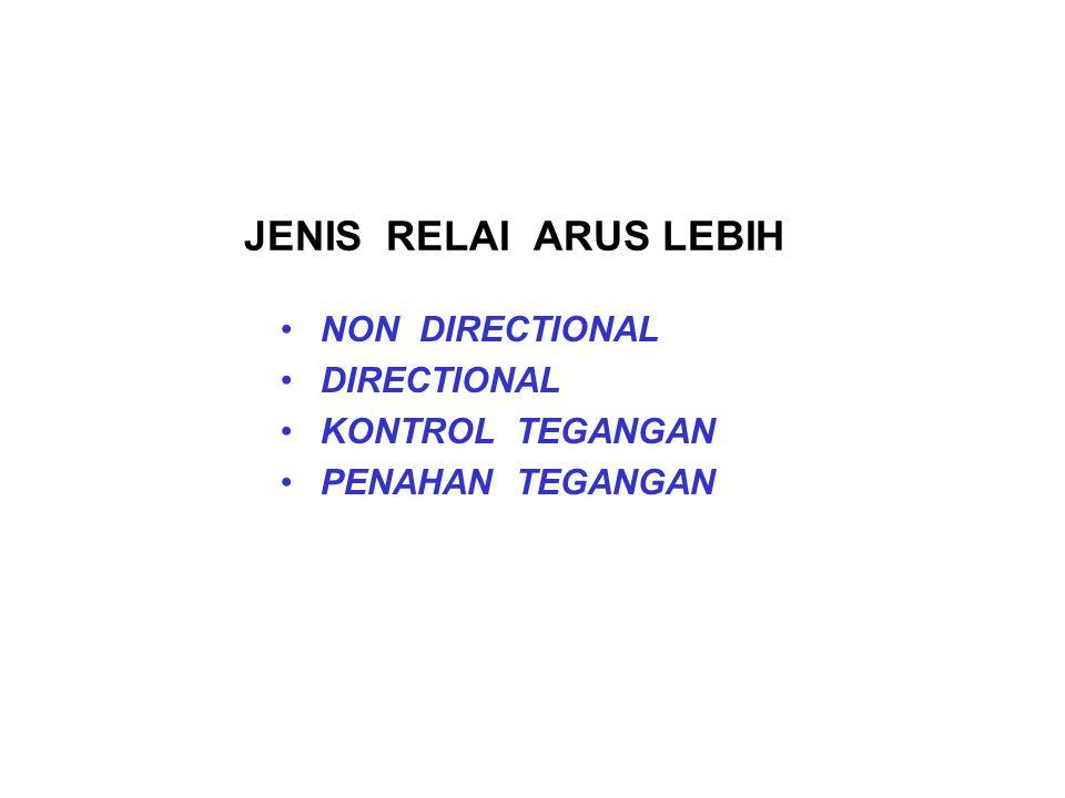 JENIS RELAI ARUS LEBIH NON DIRECTIONAL DIRECTIONAL KONTROL TEGANGAN PENAHAN TEGANGAN