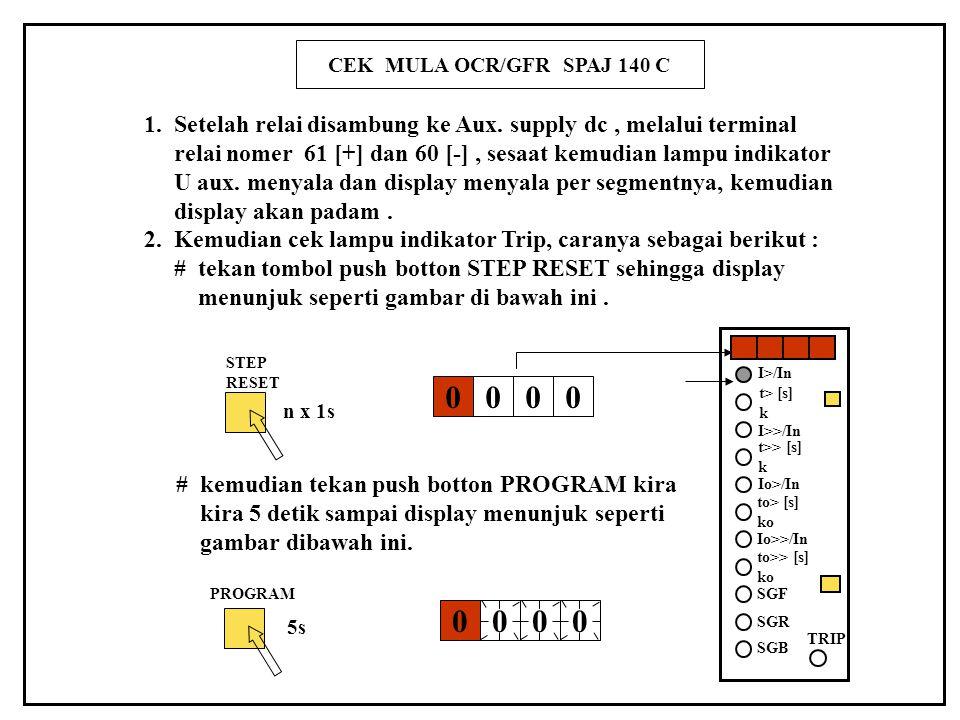 CEK MULA OCR/GFR SPAJ 140 C 1. Setelah relai disambung ke Aux. supply dc, melalui terminal relai nomer 61 [+] dan 60 [-], sesaat kemudian lampu indika