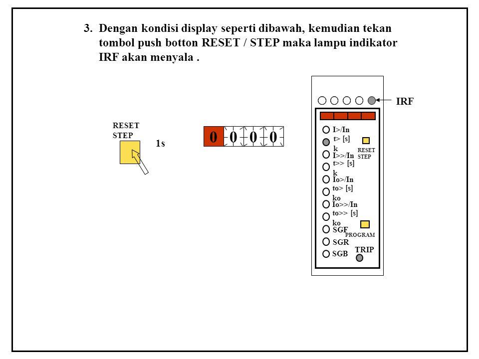 3. Dengan kondisi display seperti dibawah, kemudian tekan tombol push botton RESET / STEP maka lampu indikator IRF akan menyala. RESET STEP 1s 0 000 I
