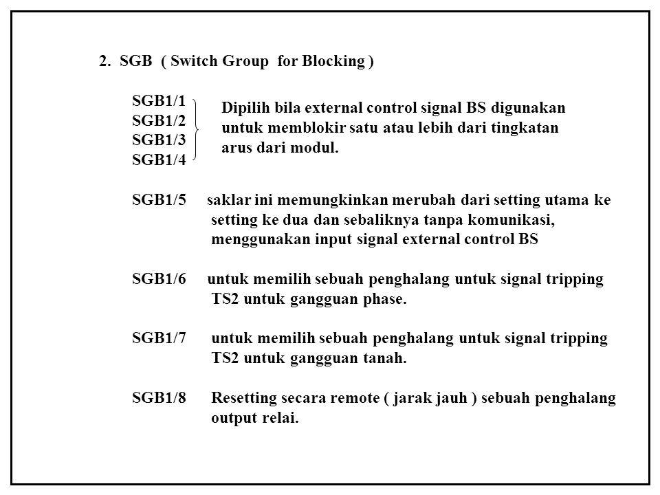 2. SGB ( Switch Group for Blocking ) SGB1/1 SGB1/2 SGB1/3 SGB1/4 SGB1/5 saklar ini memungkinkan merubah dari setting utama ke setting ke dua dan sebal