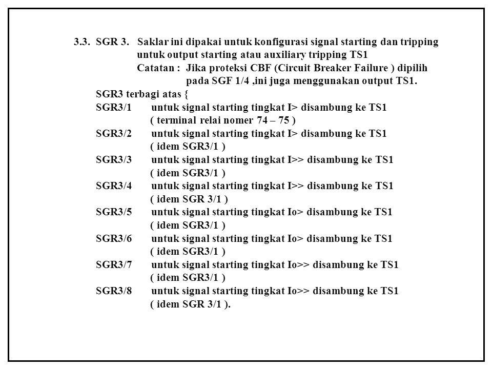 3.3. SGR 3. Saklar ini dipakai untuk konfigurasi signal starting dan tripping untuk output starting atau auxiliary tripping TS1 Catatan : Jika proteks