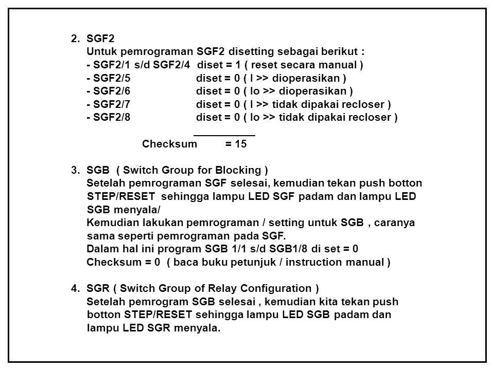 2. SGF2 Untuk pemrograman SGF2 disetting sebagai berikut : - SGF2/1 s/d SGF2/4 diset = 1 ( reset secara manual ) - SGF2/5 diset = 0 ( I >> dioperasika