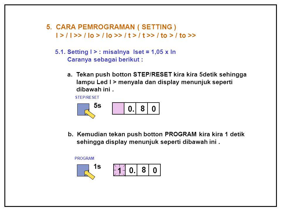 5. CARA PEMROGRAMAN ( SETTING ) I > / I >> / Io > / Io >> / t > / t >> / to > / to >> 5.1. Setting I > : misalnya Iset = 1,05 x In Caranya sebagai ber
