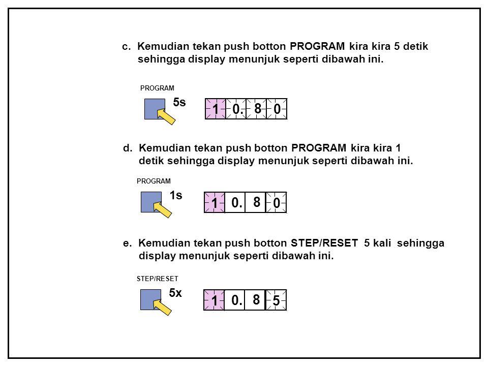 PROGRAM 1s c. Kemudian tekan push botton PROGRAM kira kira 5 detik sehingga display menunjuk seperti dibawah ini. PROGRAM 1 0. 8 0 5s 0. 8 1 0 d. Kemu