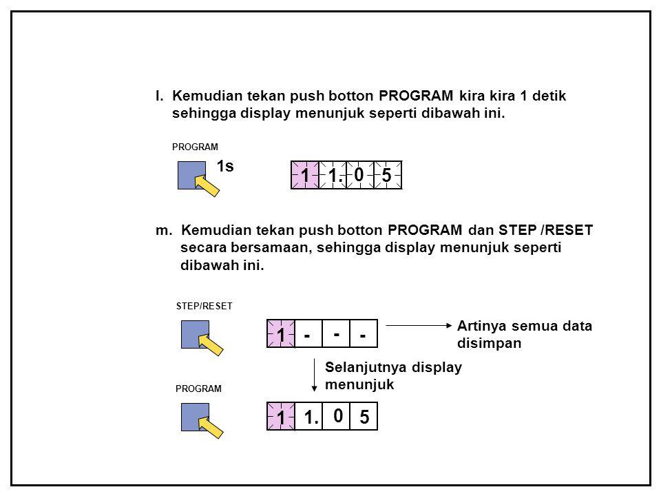 l. Kemudian tekan push botton PROGRAM kira kira 1 detik sehingga display menunjuk seperti dibawah ini. 1 1. 0 5 PROGRAM 1s m. Kemudian tekan push bott