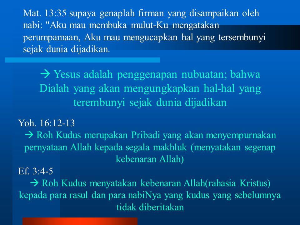 Mat. 13:35 supaya genaplah firman yang disampaikan oleh nabi: