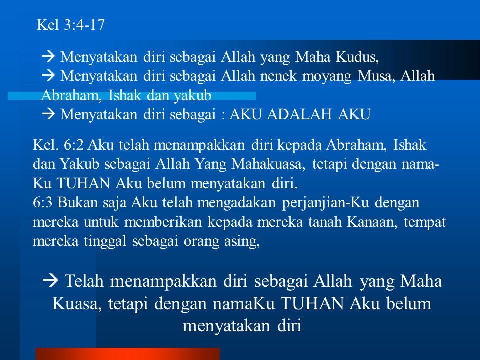 Kel 3:4-17  Menyatakan diri sebagai Allah yang Maha Kudus,  Menyatakan diri sebagai Allah nenek moyang Musa, Allah Abraham, Ishak dan yakub  Menyat