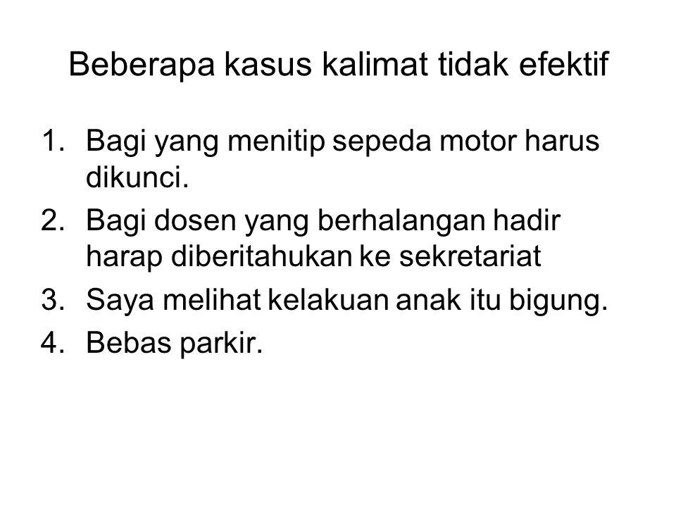 Beberapa kasus kalimat tidak efektif 1.Bagi yang menitip sepeda motor harus dikunci. 2.Bagi dosen yang berhalangan hadir harap diberitahukan ke sekret