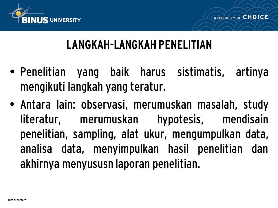 Bina Nusantara HAL YANG PERLU DIPERHATIKAN DALAM PENELITIAN M asalah: menarik bagi peneliti & hasil penelitian ada manfaatnya.