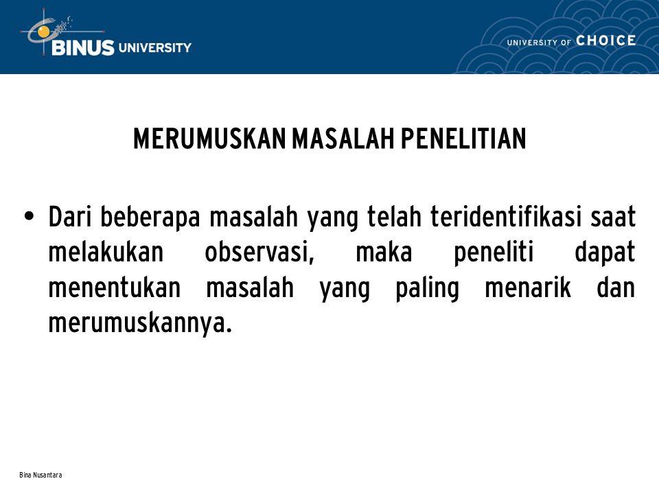 Bina Nusantara OBSERVASI Adalah : pengamatan langsung peneliti terhadap objek/lokasi penelitian.