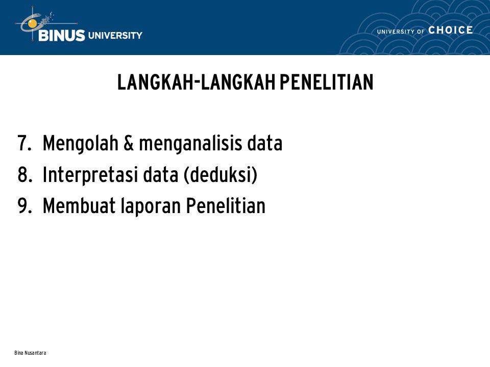 Bina Nusantara ANALISA DATA Adalah proses pengolahan data yang telah terkumpul dan selanjutnya dilakukan analisa terhadap data untuk diambil kesimpulannya (sebagai hasil penelitian)