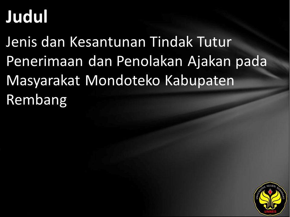 Judul Jenis dan Kesantunan Tindak Tutur Penerimaan dan Penolakan Ajakan pada Masyarakat Mondoteko Kabupaten Rembang