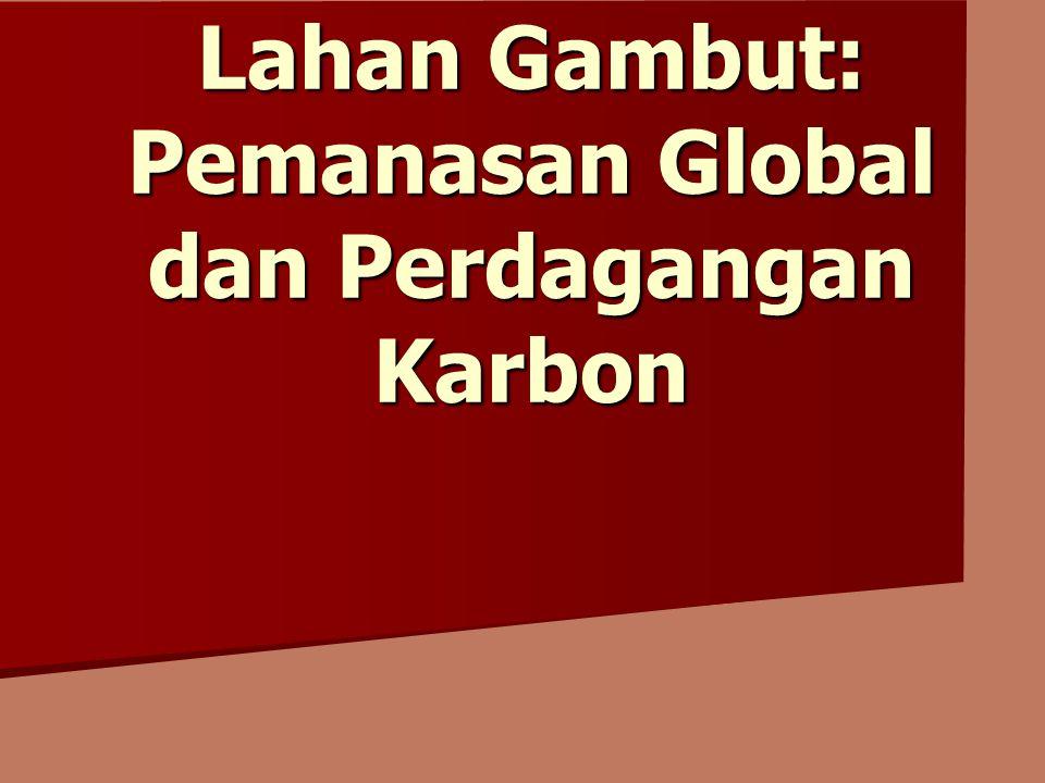 Lahan Gambut: Pemanasan Global dan Perdagangan Karbon Lahan Gambut: Pemanasan Global dan Perdagangan Karbon