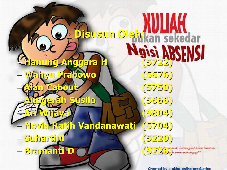 Disusun Oleh: –Hanung Anggara H (5722) –Wahyu Prabowo(5676) –Alan Cabout(5750) –Anugerah Susilo(5666) –Ari Wijaya(5804) –Novia Ratih Vandanawati(5704)