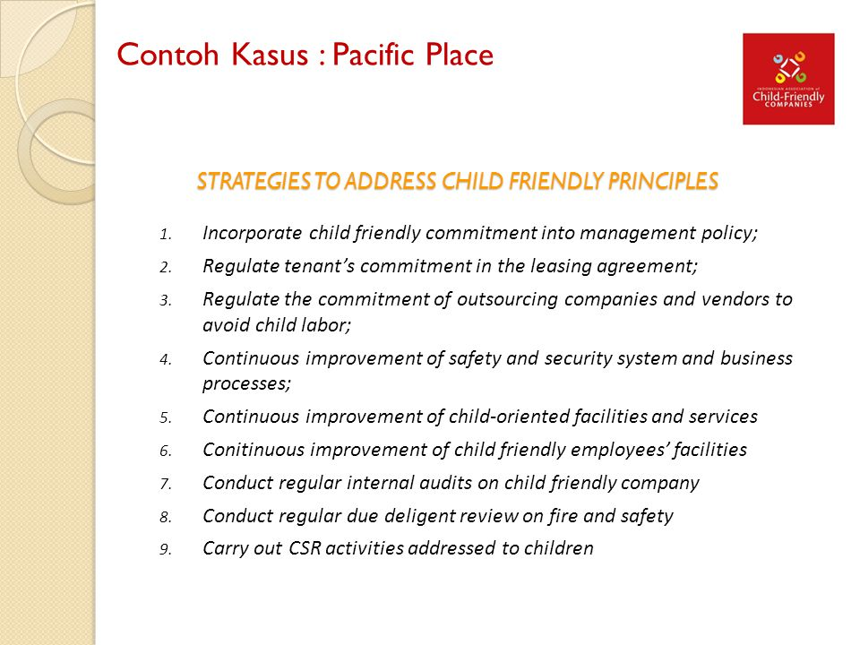 STRATEGIES TO ADDRESS CHILD FRIENDLY PRINCIPLES 1. Incorporate child friendly commitment into management policy; 2. Regulate tenant's commitment in th