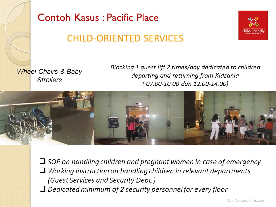 CHILD-ORIENTED SERVICES Wheel Chairs & Baby Strollers Blocking 1 guest lift 2 times/day dedicated to children departing and returning from Kidzania (