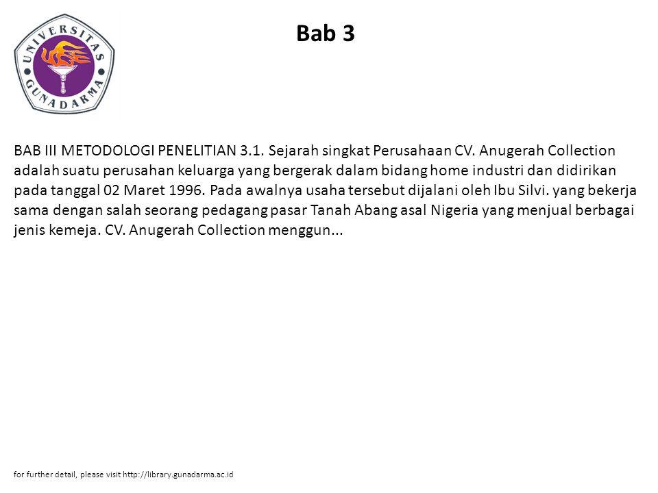 Bab 3 BAB III METODOLOGI PENELITIAN 3.1. Sejarah singkat Perusahaan CV. Anugerah Collection adalah suatu perusahan keluarga yang bergerak dalam bidang