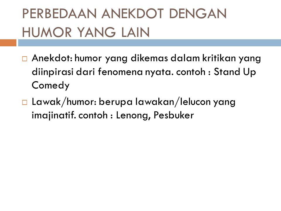 PERBEDAAN ANEKDOT DENGAN HUMOR YANG LAIN  Anekdot: humor yang dikemas dalam kritikan yang diinpirasi dari fenomena nyata. contoh : Stand Up Comedy 