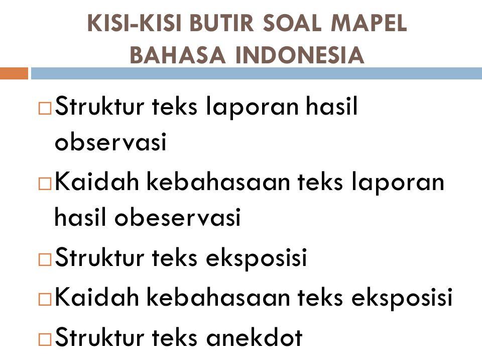 KISI-KISI BUTIR SOAL MAPEL BAHASA INDONESIA  Struktur teks laporan hasil observasi  Kaidah kebahasaan teks laporan hasil obeservasi  Struktur teks