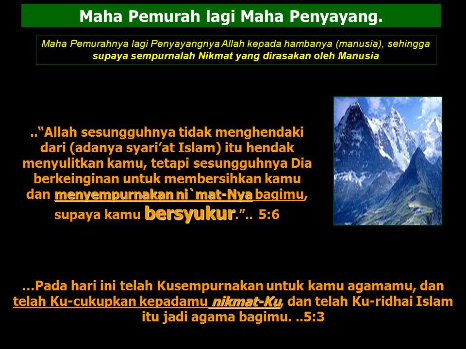 Maha Pemurah & Kasihsayangnya Allah Nikmat Dunia : Tidakkah kamu perhatikan sesungguhnya Allah telah menundukkan untuk (kepentingan) mu apa yang di langit dan apa yang di bumi dan menyempurnakan untukmu nikmat-Nya lahir dan batin.